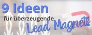 9 tolle Ideen für überzeugende Lead Magnets