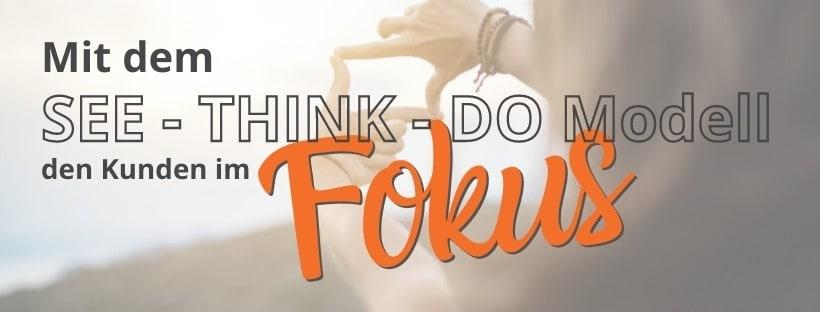 SEE-THINK-DO-CARE-Modell rückt den Kunden in den Mittelpunkt